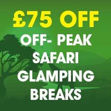 Get £75 OFF off-peak Safari Glamping Breaks