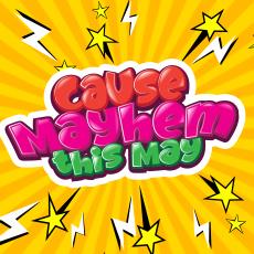 Cause Mayhem this May